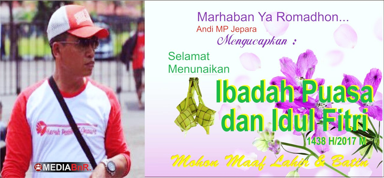 Andi MP Jepara : Selamat Hari Raya Idul Fitri 1438H, Mohon Maaf Lahir Bathin