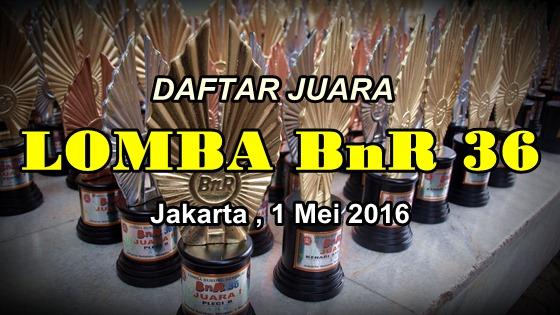 Daftar Juara Lomba BnR 36 – 1 MEI 2016