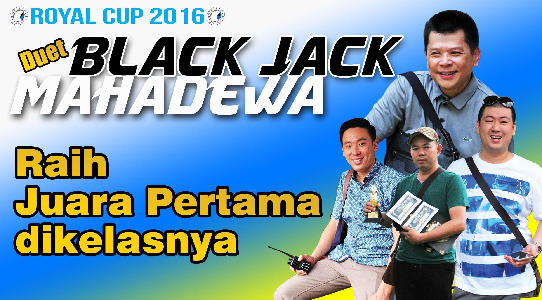 Duet Black Jack dengan Mahadewa di gelaran Royal Cup 2016