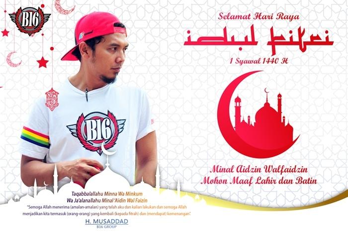 H. Musaddad B16 : Selamat Hari Raya Idul Fitri 1440 H, Mohon Maaf Lahir dan Bathin
