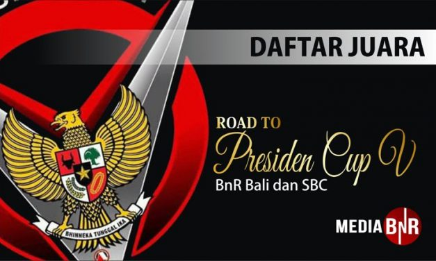 Daftar Juara Road To Presiden Cup V – BnR Bali/SBC (12/8/2018)