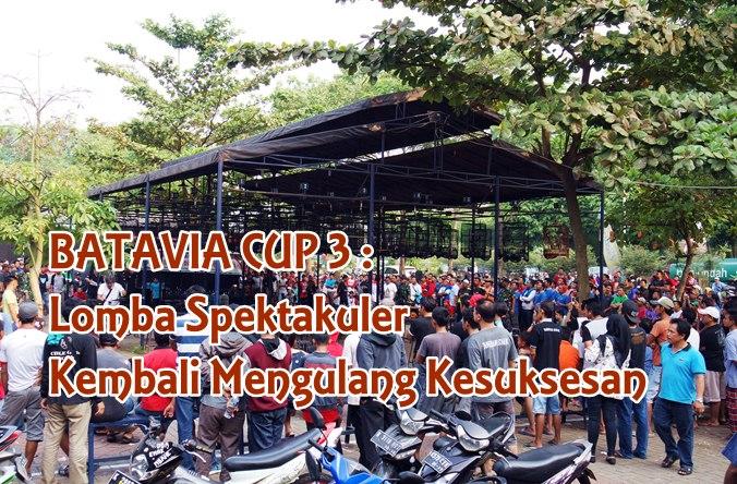 BATAVIA CUP 3 : Lomba Spektakuler Kembali Mengulang Kesuksesan